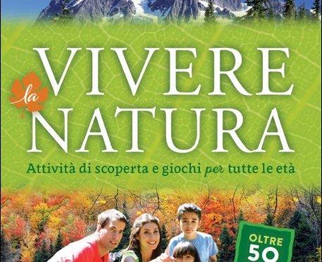 """""""Vivere la natura. Attività di scoperta e giochi per tutte le età"""""""