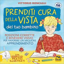 """""""Prenditi Cura della Vista del Tuo Bambino Posizioni corrette e benessere visivo, per favorire un migliore apprendimento"""" di Vittorio Roncagli"""