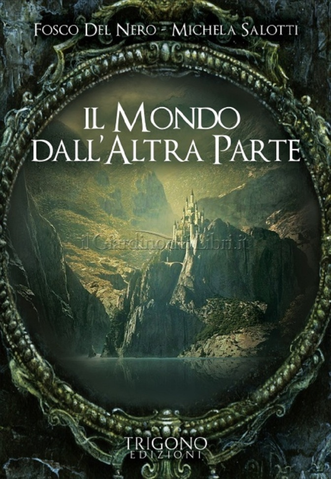 """""""Il Mondo dall'Altra Parte"""" di Fosco Del Nero e Michela Salotti"""
