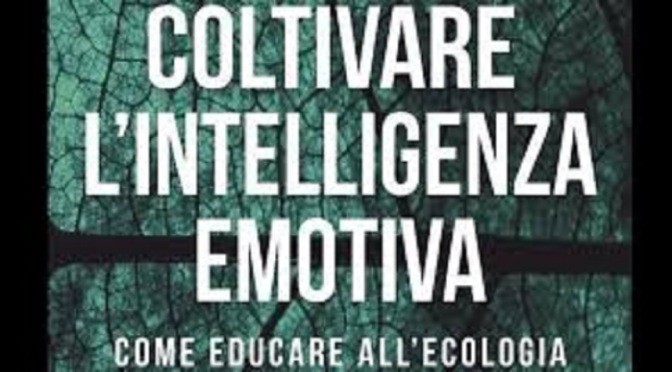 "Daniel Goleman ""Coltivare l'intelligenza emotiva. Come educare all'ecologia"""