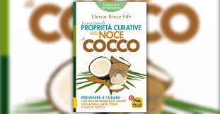 """""""Le Eccezionali Proprietà Curative della Noce di Cocco Prevenire e curare i più diffusi problemi di salute con acqua, latte, polpa e olio di cocco"""" del Dott.  Bruce Fife"""