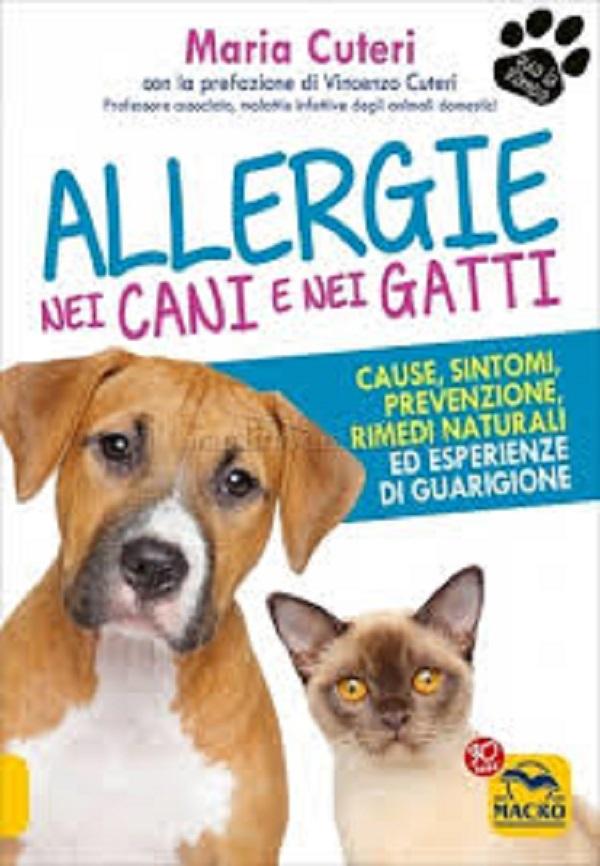 """Allergie nei Cani e nei Gatti Cause, sintomi, prevenzione, rimedi naturali ed esperienze di guarigione"" di Maria Cuteri"