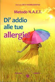 """""""Metodo N.A.E.T. – Dì Addio alle Tue Allergie!"""" di Devi Nambudripad"""