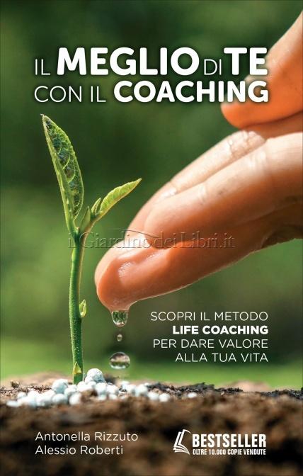 """""""Il Meglio di Te con il Coaching Scopri il metodo life coaching per dare valore alla tua vita"""" di Antonella Rizzuto, Alessio Roberti"""