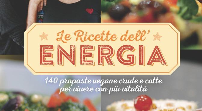 """""""Le Ricette dell'Energia 140 proposte vegane crude e cotte per vivere con più vitalità"""" di Laura Fiandra e Marina Pucello"""