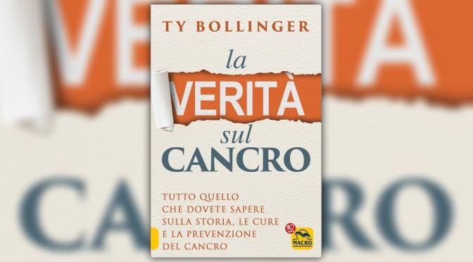 """""""La Verità sul Cancro Tutto quello che dovete sapere sulla storia, le cure, e la prevenzione del cancro"""" di Ty Bollinger"""