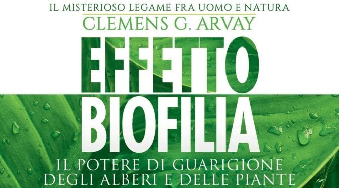 """""""Effetto Biofilia Il potere di guarigione degli alberi e delle piante – Il misterioso legame tra uomo e natura"""" di Clemens G. Arvay"""